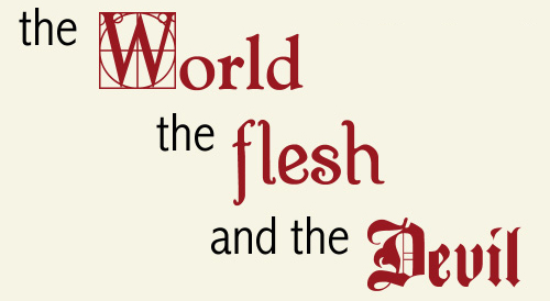 [the world, the flesh, and the devil]